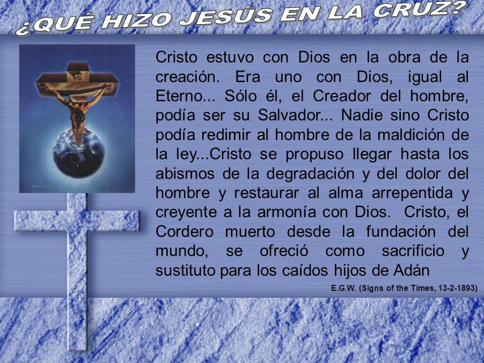 Cristo estuvo con Dios en la obra de la creación. Era uno con Dios, igual al Eterno... Sólo él, el Creador del hombre, podía ser su Salvador... Nadie