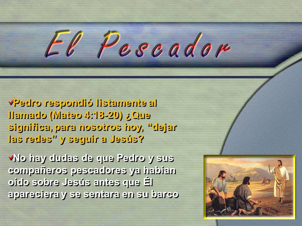 Pedro respondió listamente al llamado (Mateo 4:18-20) ¿Que significa, para nosotros hoy, dejar las redes y seguir a Jesús.