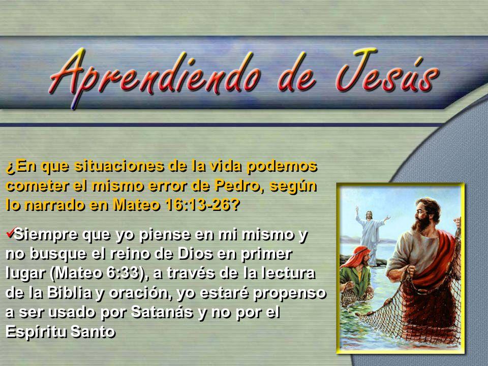 ¿En que situaciones de la vida podemos cometer el mismo error de Pedro, según lo narrado en Mateo 16:13-26.
