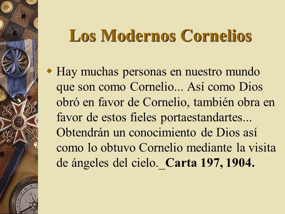 Los Modernos Cornelios Hay muchas personas en nuestro mundo que son como Cornelio... Así como Dios obró en favor de Cornelio, también obra en favor de