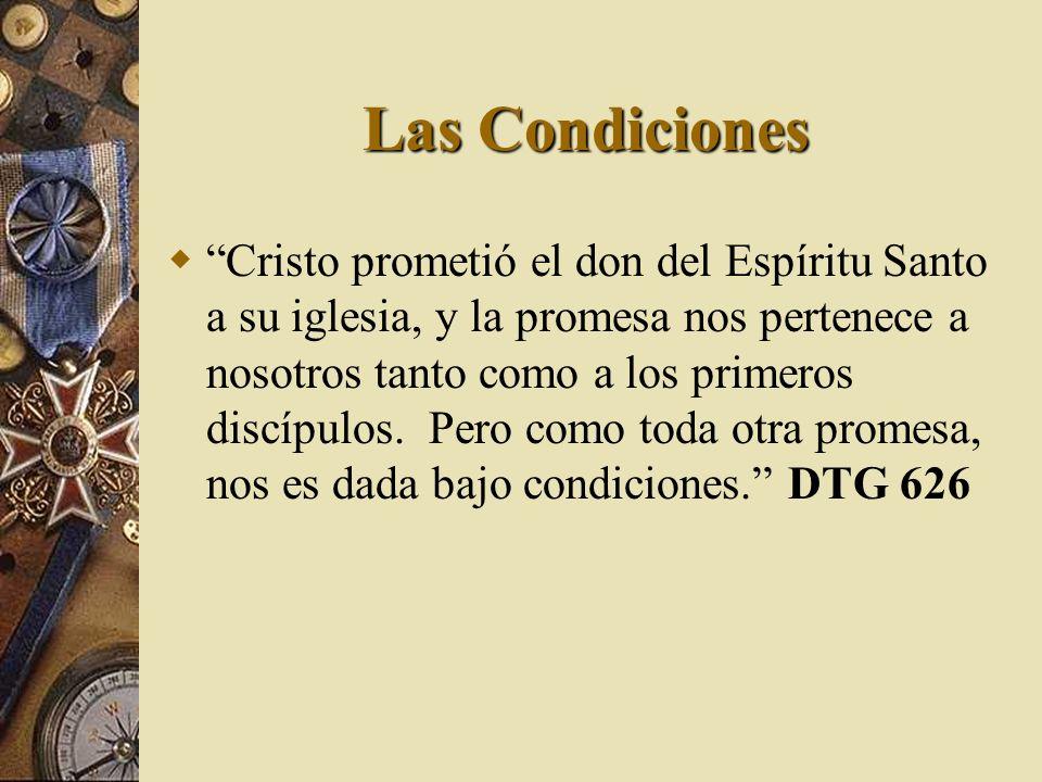 Las Condiciones Cristo prometió el don del Espíritu Santo a su iglesia, y la promesa nos pertenece a nosotros tanto como a los primeros discípulos. Pe