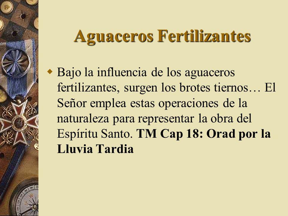 Aguaceros Fertilizantes Bajo la influencia de los aguaceros fertilizantes, surgen los brotes tiernos… El Señor emplea estas operaciones de la naturale