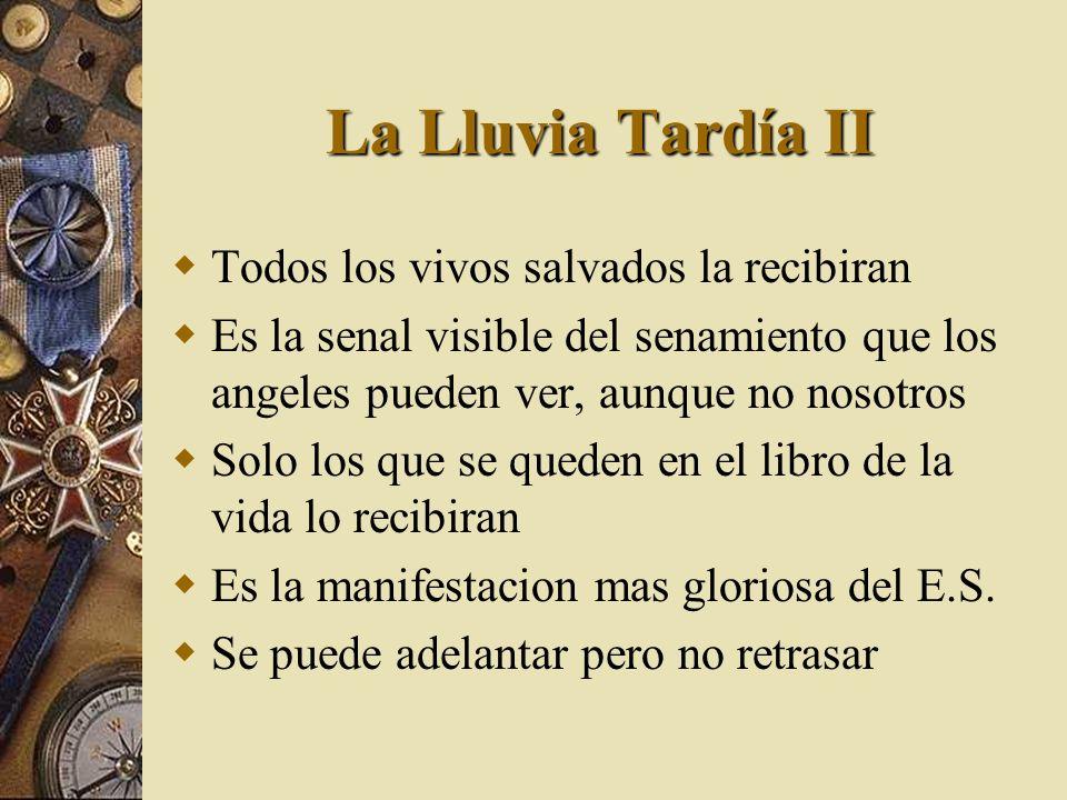 La Lluvia Tardía II Todos los vivos salvados la recibiran Es la senal visible del senamiento que los angeles pueden ver, aunque no nosotros Solo los q