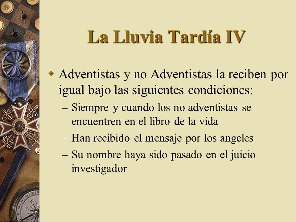 La Lluvia Tardía IV Adventistas y no Adventistas la reciben por igual bajo las siguientes condiciones: – Siempre y cuando los no adventistas se encuen