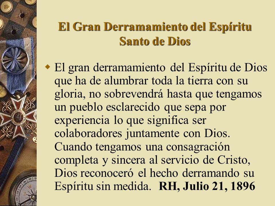 El Gran Derramamiento del Espíritu Santo de Dios El gran derramamiento del Espíritu de Dios que ha de alumbrar toda la tierra con su gloria, no sobrev