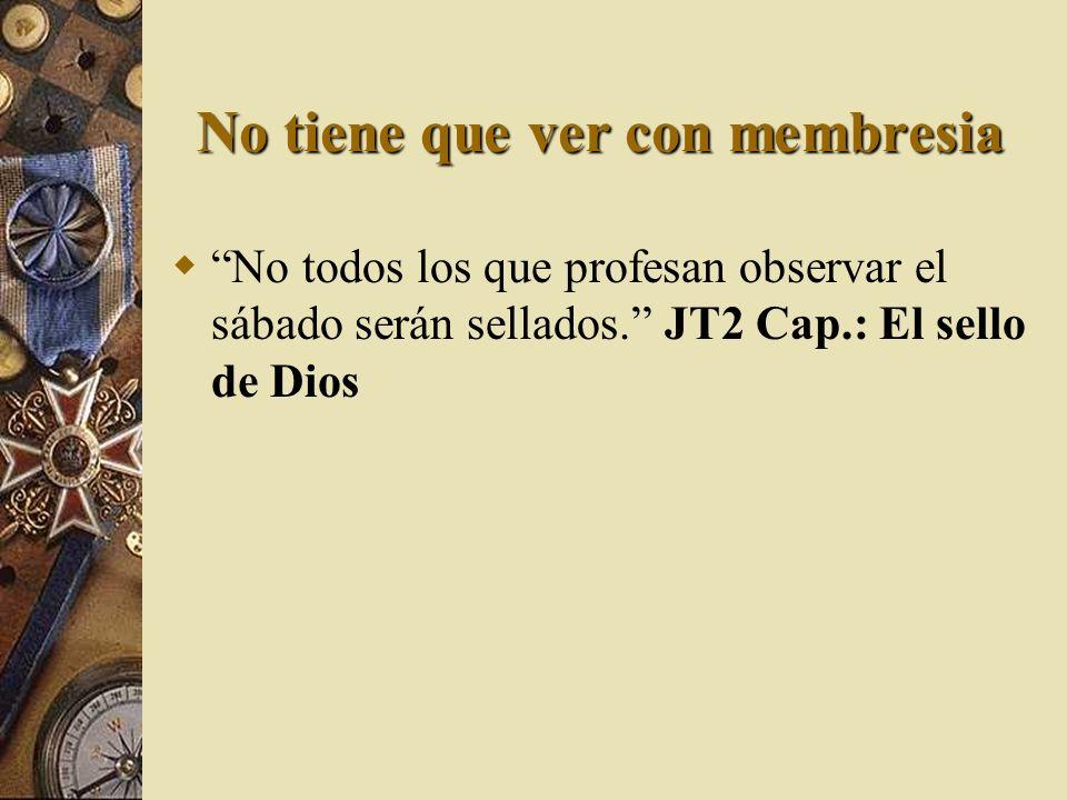 No tiene que ver con membresia No todos los que profesan observar el sábado serán sellados. JT2 Cap.: El sello de Dios