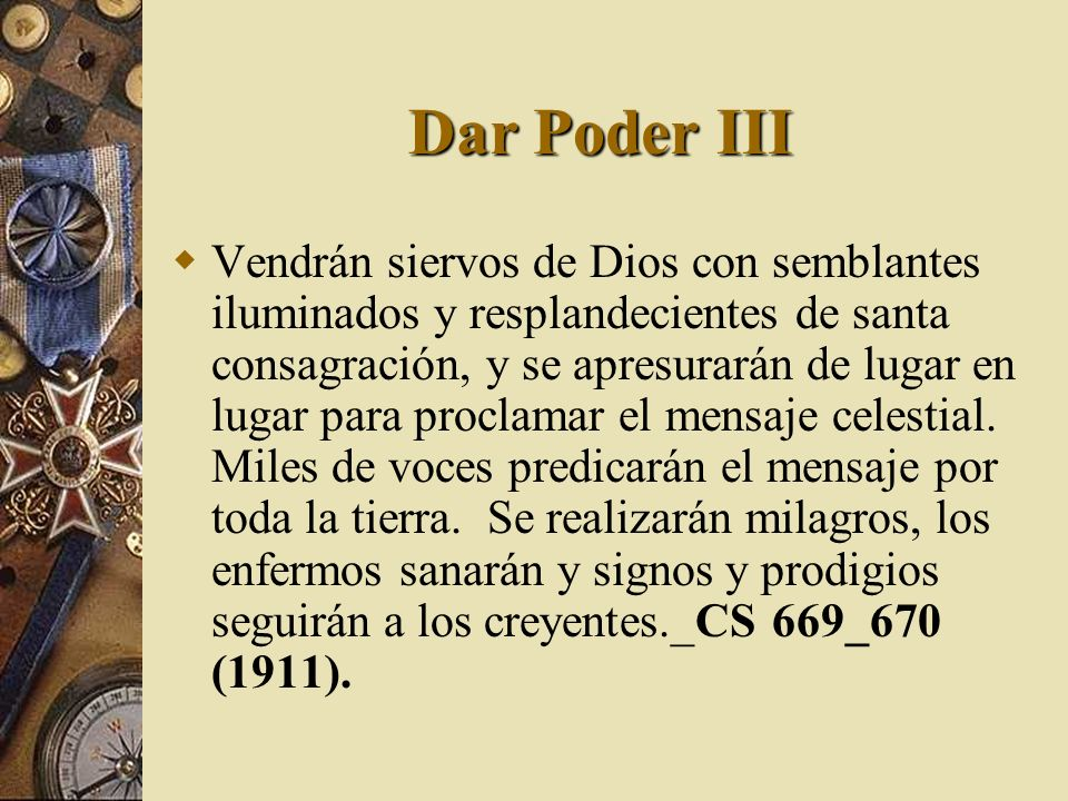 Dar Poder III Vendrán siervos de Dios con semblantes iluminados y resplandecientes de santa consagración, y se apresurarán de lugar en lugar para proc