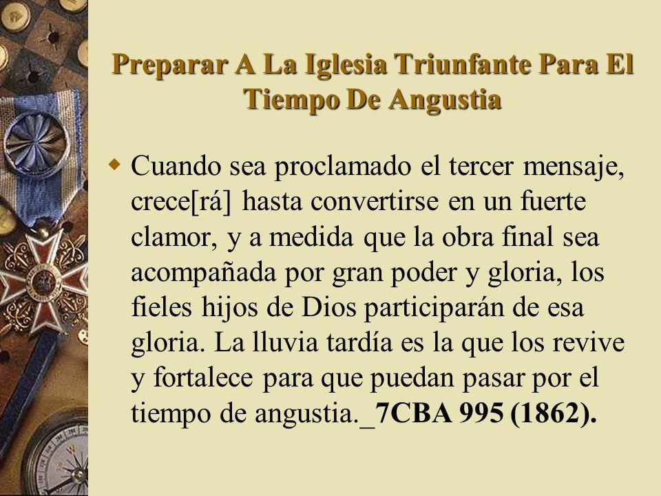 Preparar A La Iglesia Triunfante Para El Tiempo De Angustia Cuando sea proclamado el tercer mensaje, crece[rá] hasta convertirse en un fuerte clamor,