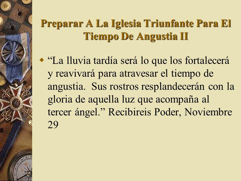 Preparar A La Iglesia Triunfante Para El Tiempo De Angustia II La lluvia tardía será lo que los fortalecerá y reavivará para atravesar el tiempo de an
