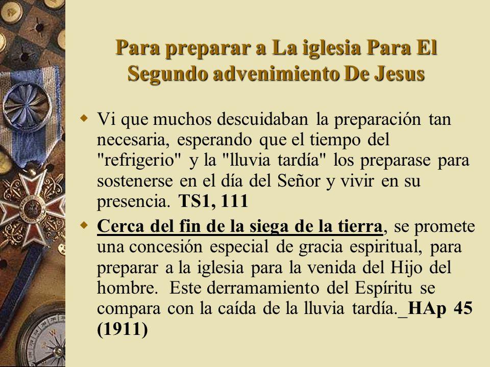 Para preparar a La iglesia Para El Segundo advenimiento De Jesus Vi que muchos descuidaban la preparación tan necesaria, esperando que el tiempo del
