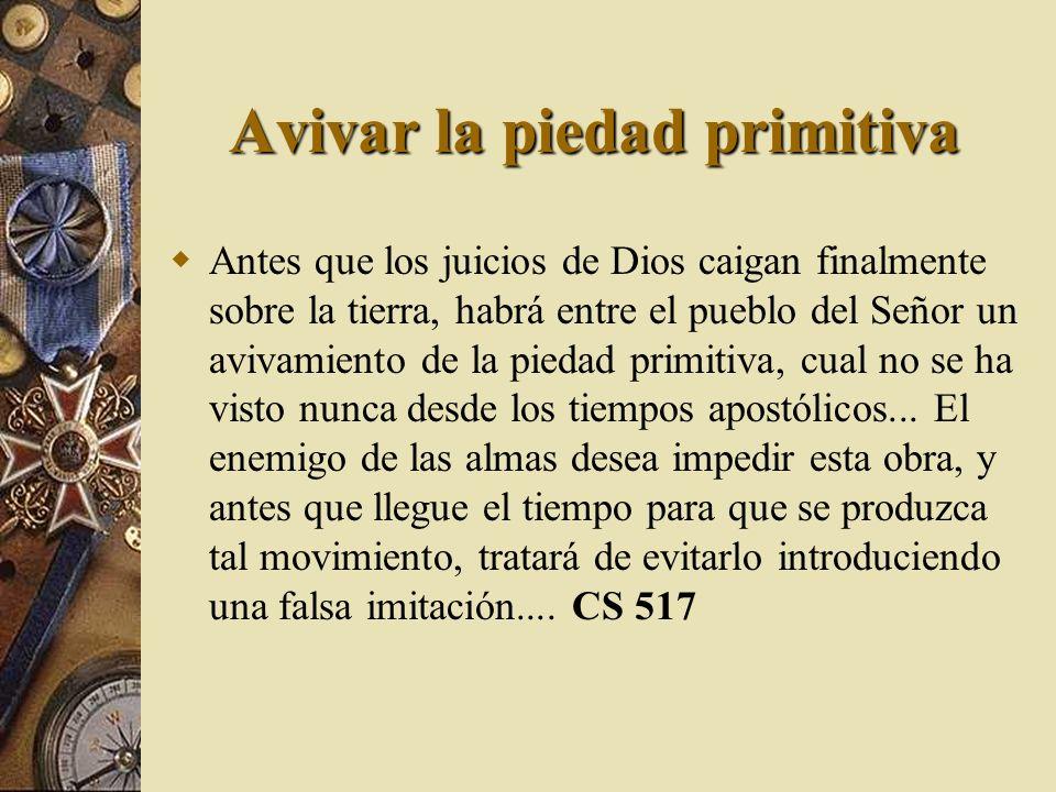 Avivar la piedad primitiva Antes que los juicios de Dios caigan finalmente sobre la tierra, habrá entre el pueblo del Señor un avivamiento de la pieda