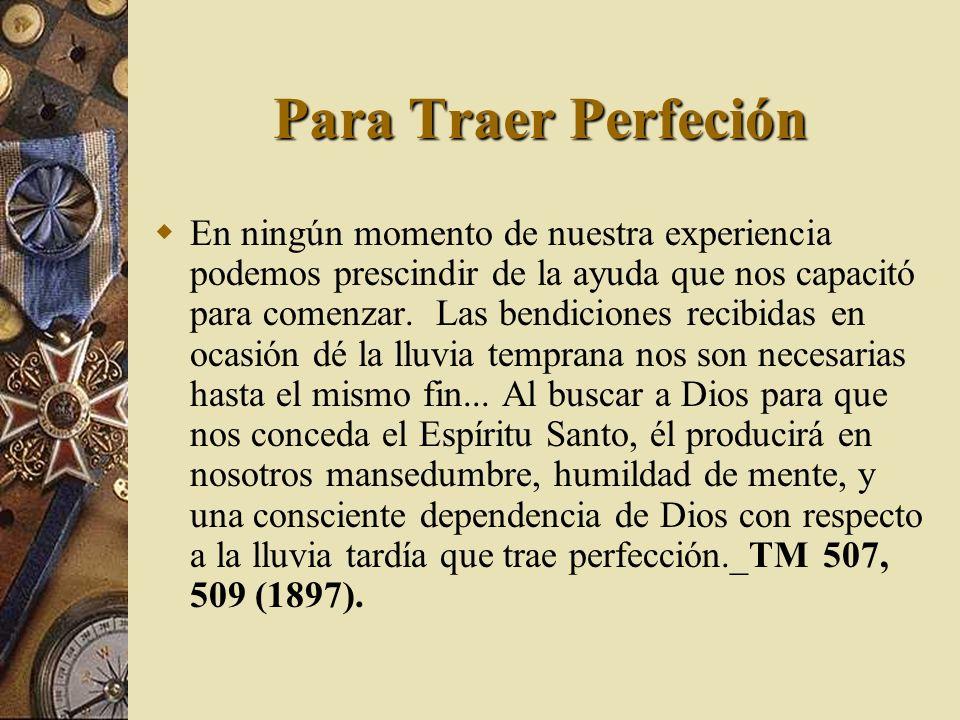 Para Traer Perfeción En ningún momento de nuestra experiencia podemos prescindir de la ayuda que nos capacitó para comenzar. Las bendiciones recibidas