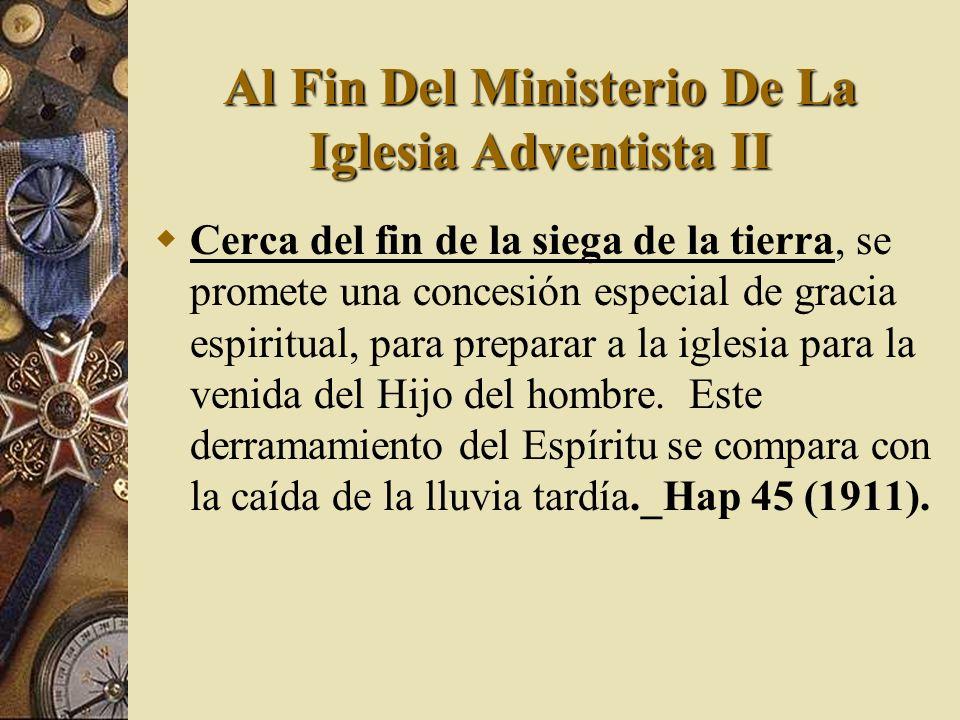 Al Fin Del Ministerio De La Iglesia Adventista II Cerca del fin de la siega de la tierra, se promete una concesión especial de gracia espiritual, para