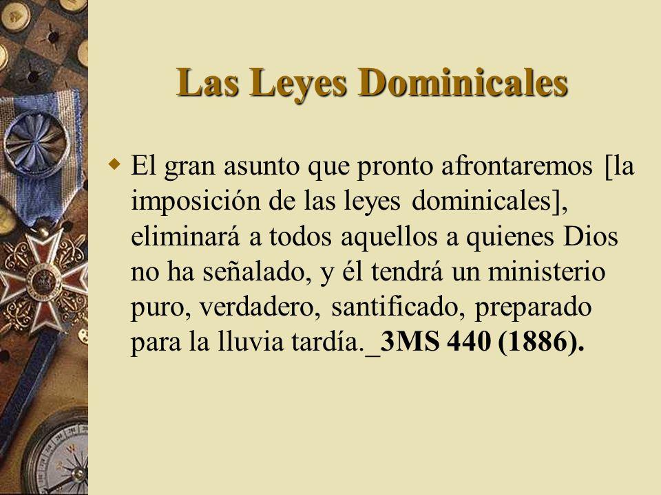 Las Leyes Dominicales El gran asunto que pronto afrontaremos [la imposición de las leyes dominicales], eliminará a todos aquellos a quienes Dios no ha