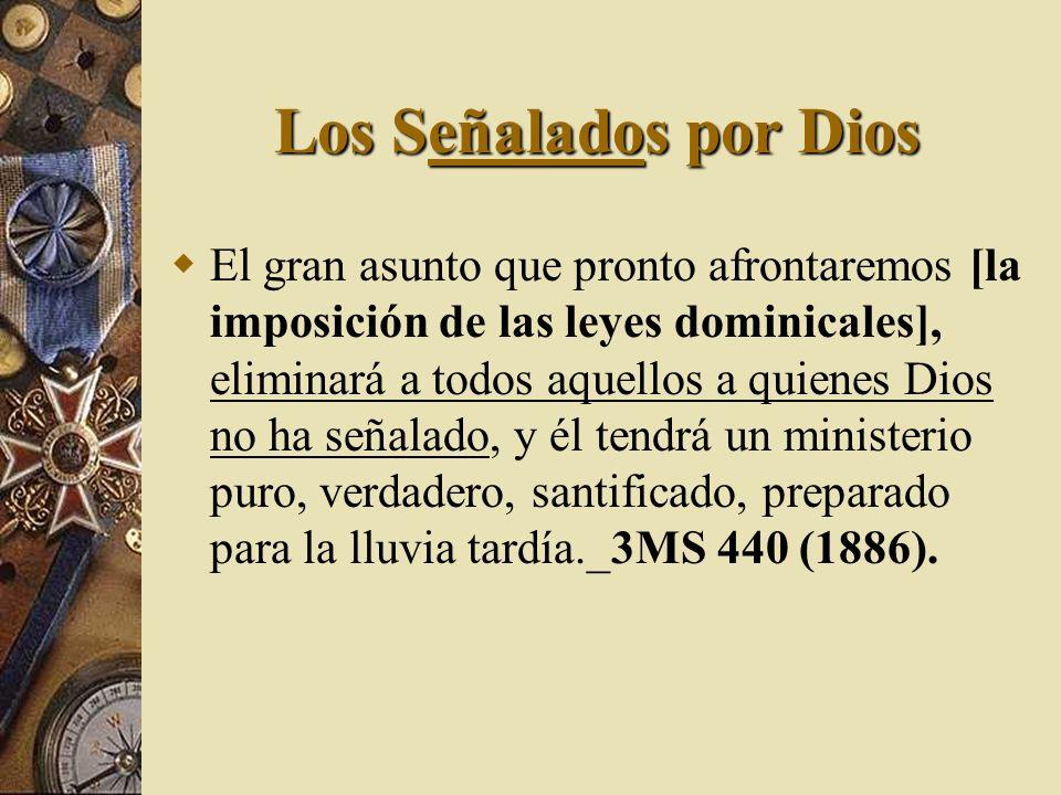 Los Señalados por Dios El gran asunto que pronto afrontaremos [la imposición de las leyes dominicales], eliminará a todos aquellos a quienes Dios no h