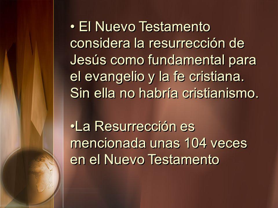 El Nuevo Testamento considera la resurrección de Jesús como fundamental para el evangelio y la fe cristiana. Sin ella no habría cristianismo. La Resur