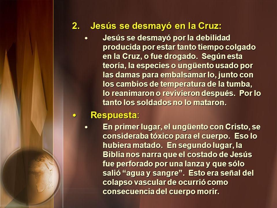 2. Jesús se desmayó en la Cruz: Jesús se desmayó por la debilidad producida por estar tanto tiempo colgado en la Cruz, o fue drogado. Según esta teorí