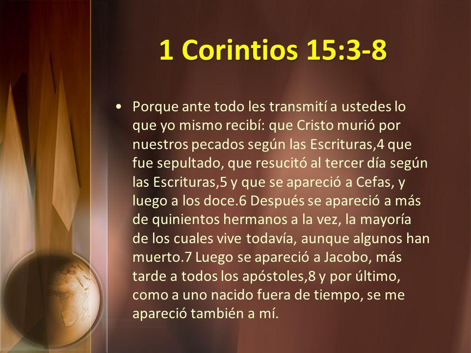 1 Corintios 15:3-8 Porque ante todo les transmití a ustedes lo que yo mismo recibí: que Cristo murió por nuestros pecados según las Escrituras,4 que f