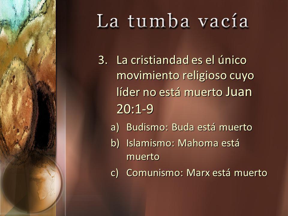 3.La cristiandad es el único movimiento religioso cuyo líder no está muerto Juan 20:1-9 a)Budismo: Buda está muerto b)Islamismo: Mahoma está muerto c)