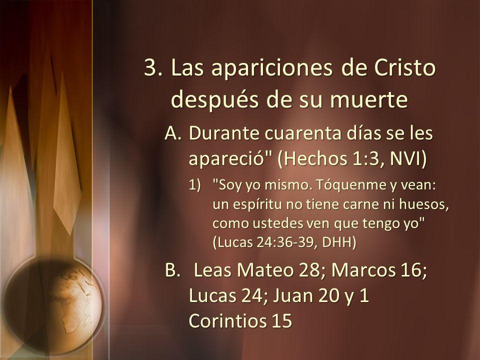 3.Las apariciones de Cristo después de su muerte A.Durante cuarenta días se les apareció