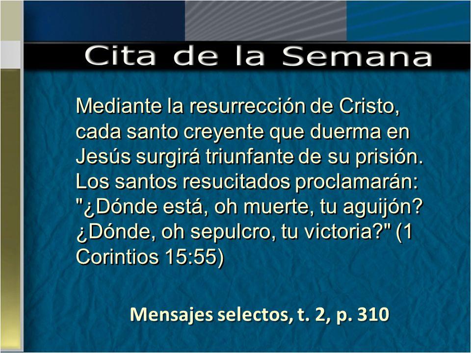 Mensajes selectos, t. 2, p. 310 Mediante la resurrección de Cristo, cada santo creyente que duerma en Jesús surgirá triunfante de su prisión. Los sant