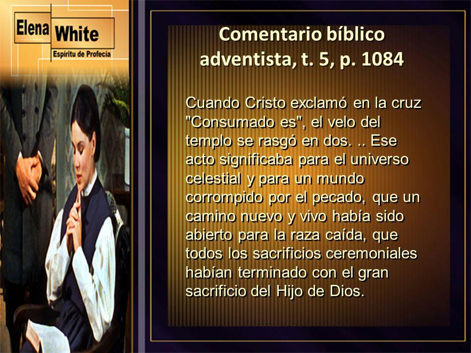 Comentario bíblico adventista, t. 5, p. 1084 Cuando Cristo exclamó en la cruz
