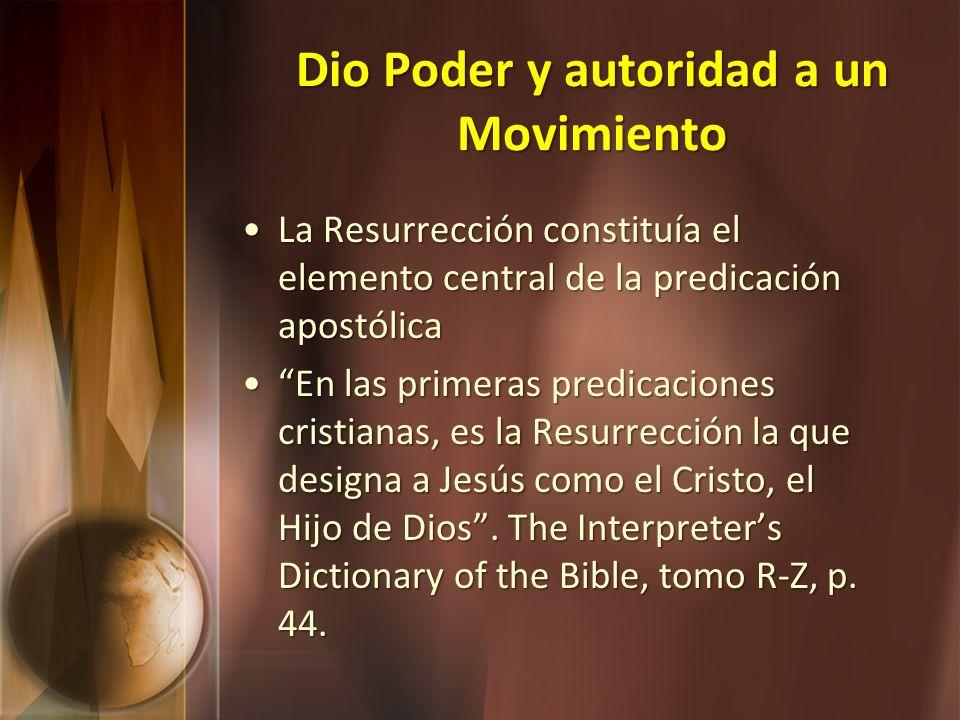 Dio Poder y autoridad a un Movimiento La Resurrección constituía el elemento central de la predicación apostólicaLa Resurrección constituía el element