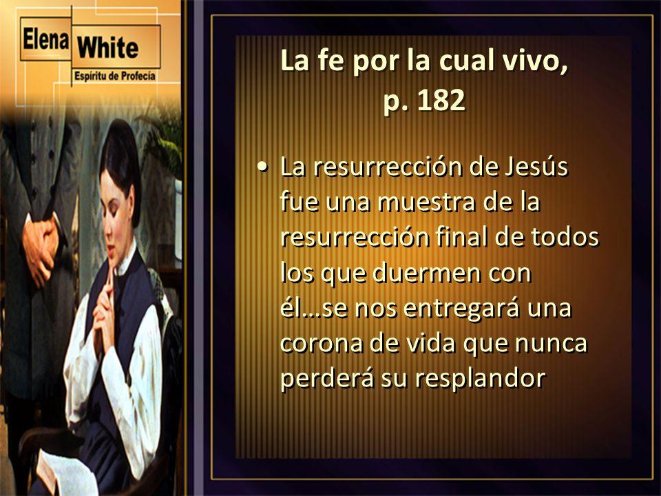 La fe por la cual vivo, p. 182 La resurrección de Jesús fue una muestra de la resurrección final de todos los que duermen con él…se nos entregará una