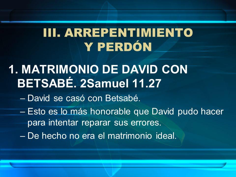 1. MATRIMONIO DE DAVID CON BETSABÉ. 2Samuel 11.27 –David se casó con Betsabé. –Esto es lo más honorable que David pudo hacer para intentar reparar sus