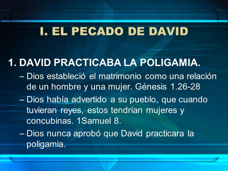 1. DAVID PRACTICABA LA POLIGAMIA. –Dios estableció el matrimonio como una relación de un hombre y una mujer. Génesis 1.26-28 –Dios había advertido a s