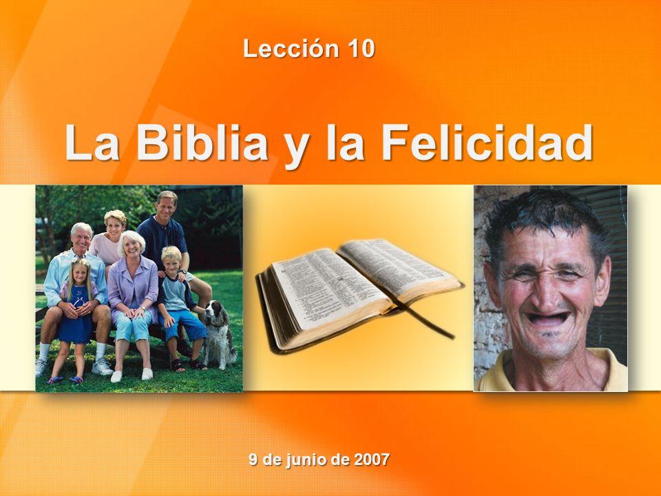 Lección 10 La Biblia y la Felicidad 9 de junio de 2007