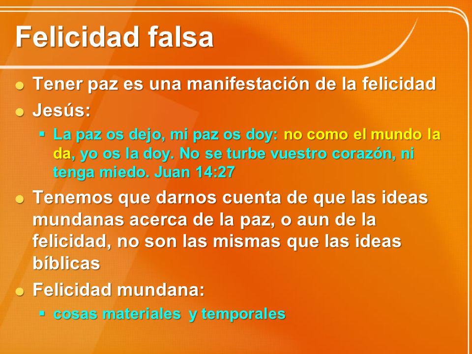 Felicidad falsa Tener paz es una manifestación de la felicidad Tener paz es una manifestación de la felicidad Jesús: Jesús: La paz os dejo, mi paz os