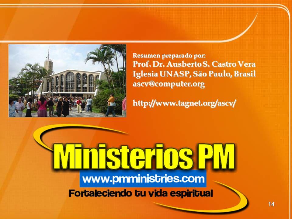Resumen preparado por: Prof. Dr. Ausberto S. Castro Vera Iglesia UNASP, São Paulo, Brasil ascv@computer.orghttp://www.tagnet.org/ascv/ 14