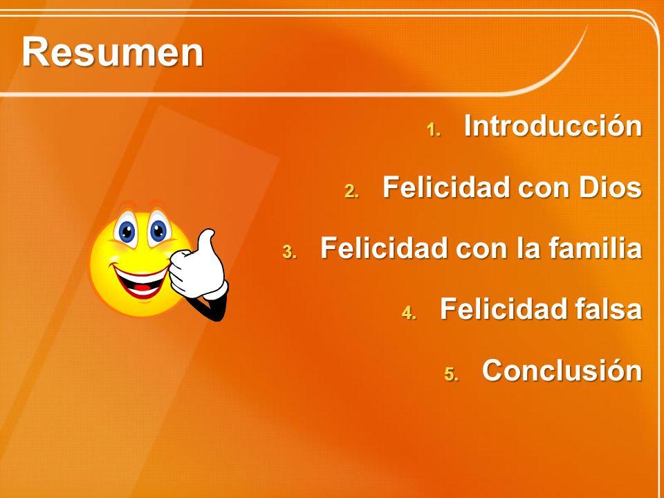Resumen 1. Introducción 2. Felicidad con Dios 3. Felicidad con la familia 4. Felicidad falsa 5. Conclusión