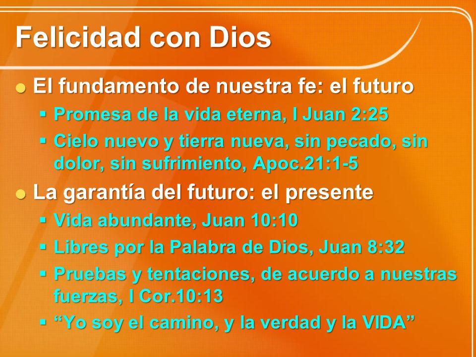 Felicidad con Dios El fundamento de nuestra fe: el futuro El fundamento de nuestra fe: el futuro Promesa de la vida eterna, I Juan 2:25 Promesa de la