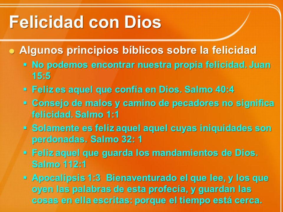 Felicidad con Dios Algunos principios bíblicos sobre la felicidad Algunos principios bíblicos sobre la felicidad No podemos encontrar nuestra propia f