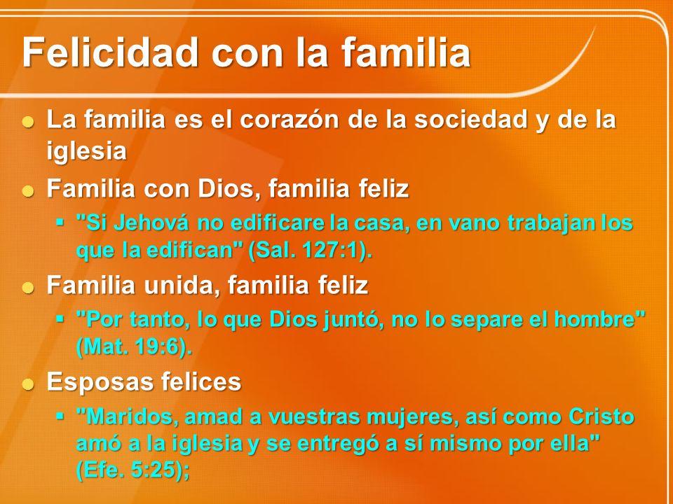 Felicidad con la familia Maridos felices Maridos felices Estén sujetas a sus propios maridos, como al Señor; porque el marido es cabeza de la mujer, así como Cristo es cabeza de la iglesia, la cual es su cuerpo (Efe.