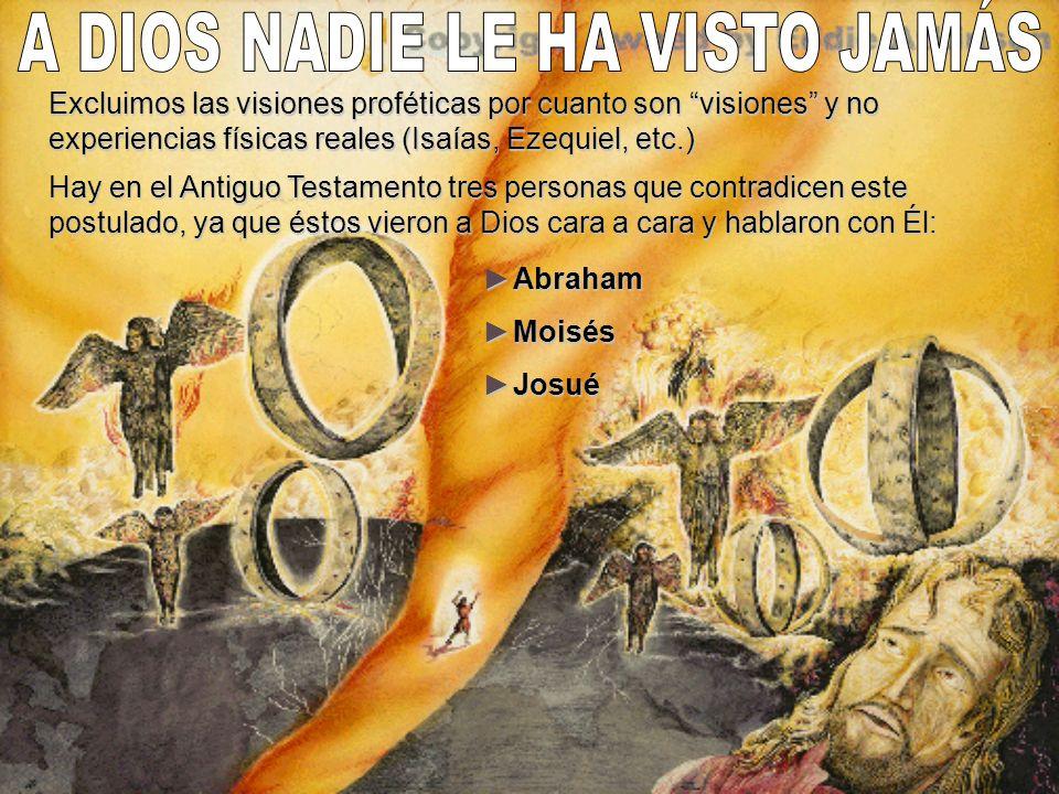 Excluimos las visiones proféticas por cuanto son visiones y no experiencias físicas reales (Isaías, Ezequiel, etc.) Hay en el Antiguo Testamento tres