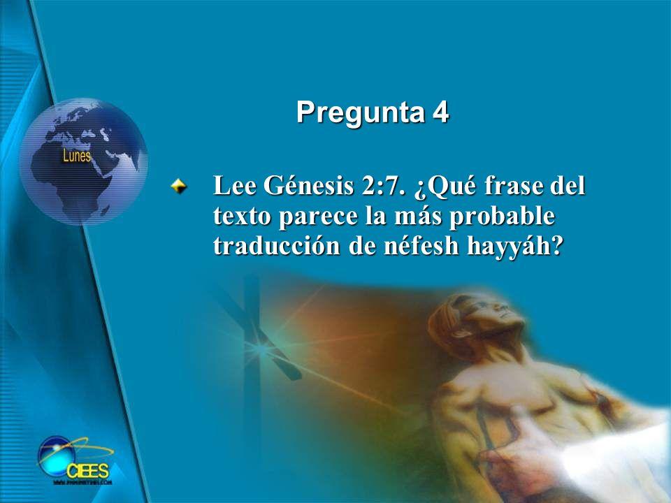 Lee Génesis 2:7.¿Qué frase del texto parece la más probable traducción de néfesh hayyáh.