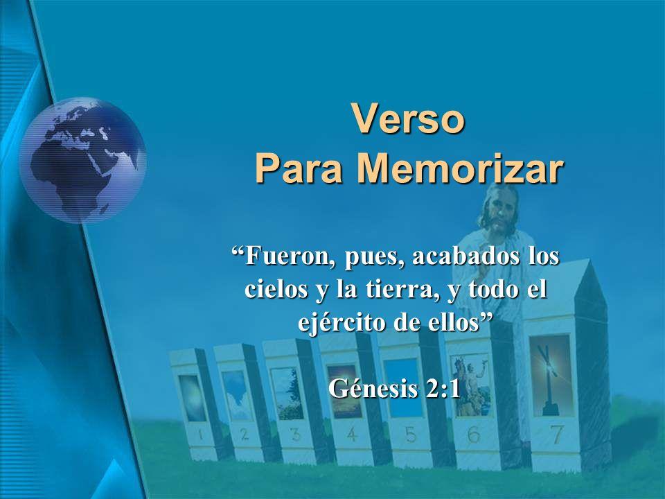 Verso Para Memorizar Fueron, pues, acabados los cielos y la tierra, y todo el ejército de ellos Génesis 2:1