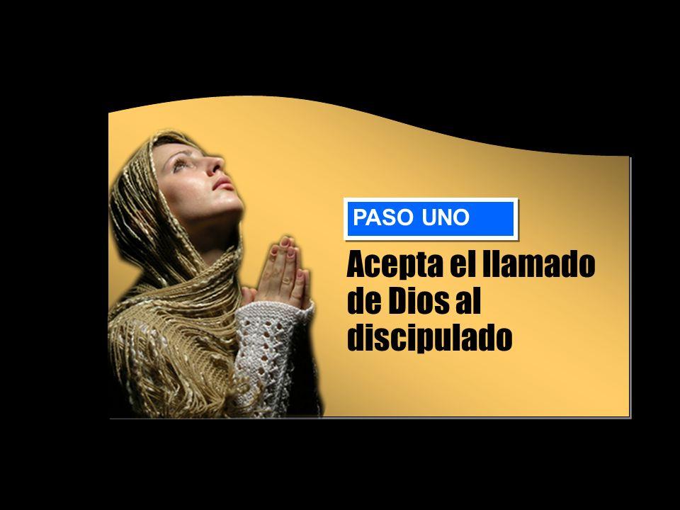 Acepta el llamado de Dios al discipulado PASO UNO