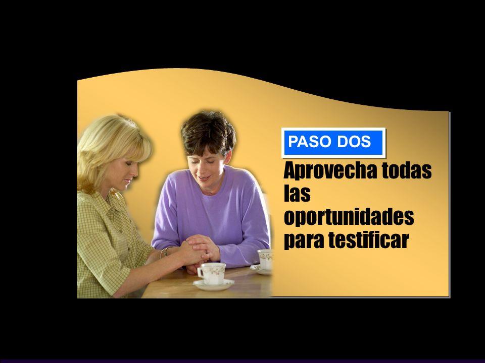 Aprovecha todas las oportunidades para testificar PASO DOS
