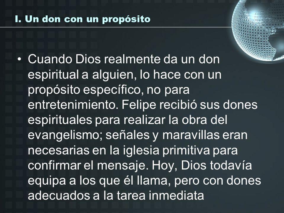 I. Un don con un propósito Cuando Dios realmente da un don espiritual a alguien, lo hace con un propósito específico, no para entretenimiento. Felipe