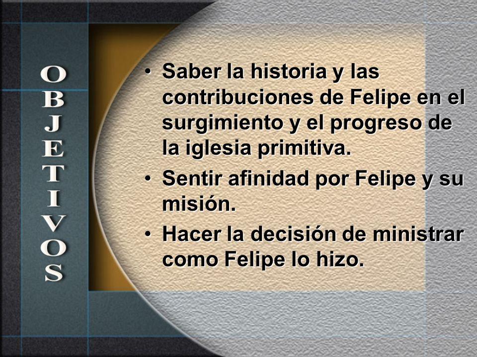 Saber la historia y las contribuciones de Felipe en el surgimiento y el progreso de la iglesia primitiva.Saber la historia y las contribuciones de Felipe en el surgimiento y el progreso de la iglesia primitiva.