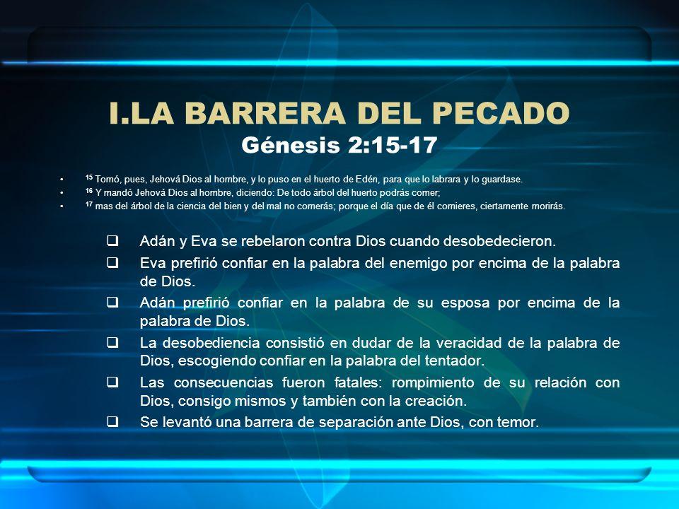 I.LA BARRERA DEL PECADO Génesis 2:15-17 15 Tomó, pues, Jehová Dios al hombre, y lo puso en el huerto de Edén, para que lo labrara y lo guardase. 16 Y