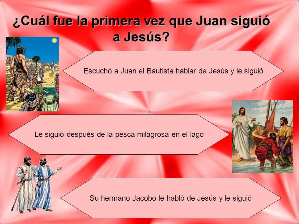 ¿Cuál fue la primera vez que Juan siguió a Jesús? Escuchó a Juan el Bautista hablar de Jesús y le siguió Le siguió después de la pesca milagrosa en el