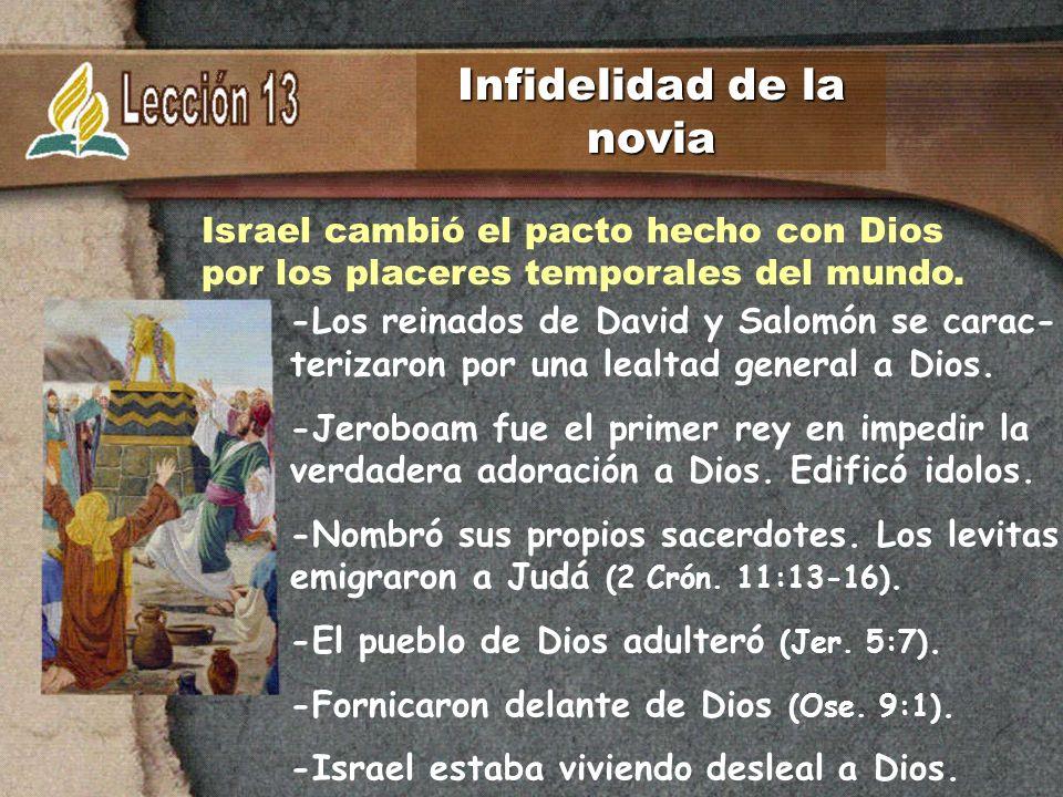 -Los reinados de David y Salomón se carac- terizaron por una lealtad general a Dios. -Jeroboam fue el primer rey en impedir la verdadera adoración a D