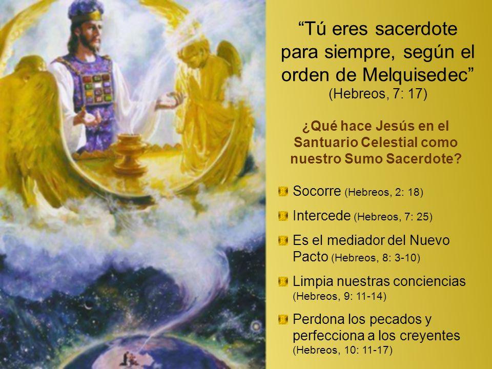 Tú eres sacerdote para siempre, según el orden de Melquisedec (Hebreos, 7: 17) ¿Qué hace Jesús en el Santuario Celestial como nuestro Sumo Sacerdote.