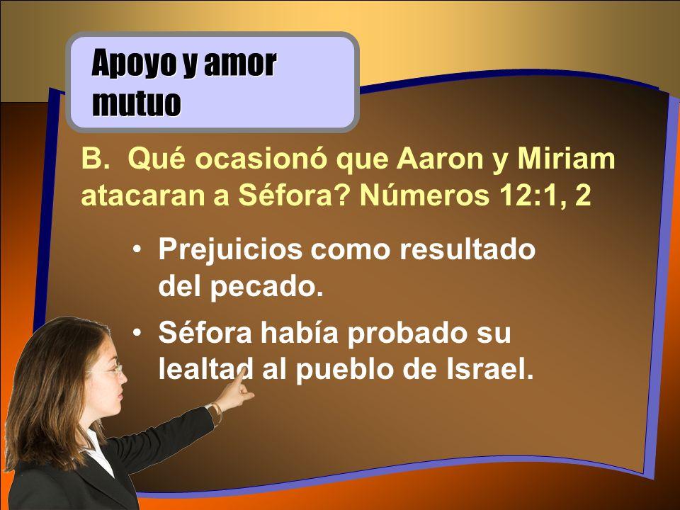 Prejuicios como resultado del pecado. Séfora había probado su lealtad al pueblo de Israel. Apoyo y amor mutuo B. Qué ocasionó que Aaron y Miriam ataca