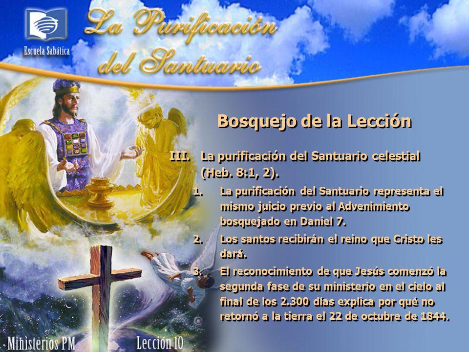III.La purificación del Santuario celestial (Heb. 8:1, 2). 1.La purificación del Santuario representa el mismo juicio previo al Advenimiento bosquejad
